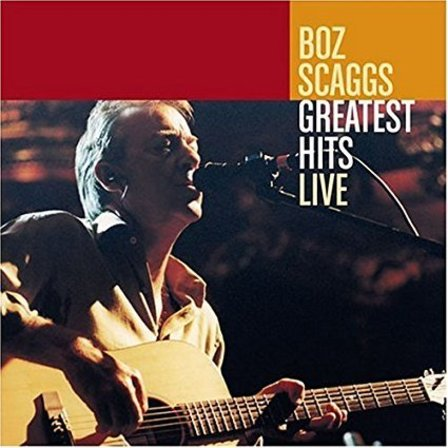Boz Scaggs Greatest Hits Live Lyrics